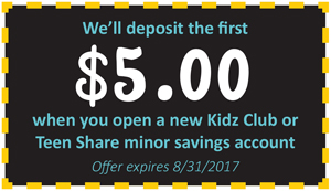 We'll deposit the first $5.00 when you open a new Kidz Club or Teen Share minor savings account.
