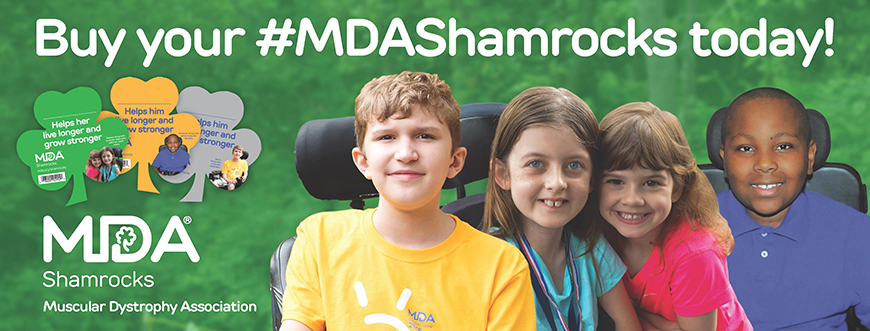 Buy your MDA Shamrocks to support the Muscular Dystrophy Association